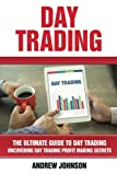 Day Trading: The Ultimate Guide to Day Trading: Uncovering Day Trading Profit Making Secrets (The Ultimate Guide To Trading) (Volume 4)