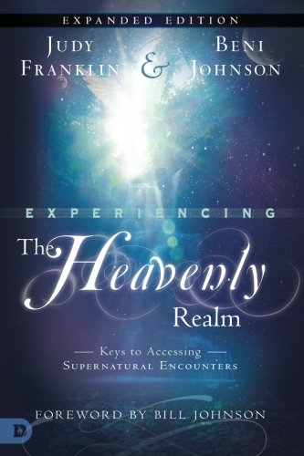 Experiencing the Heavenly Realms Expanded Edition: Keys to Accessing Supernatural Encounters