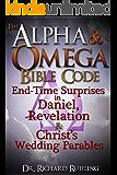 The Alpha & Omega Bible Code: End-Time Surprises in Daniel, Revelation & Christ's Wedding Parables! (White Horse)