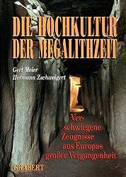 Die Hochkultur der Megalithzeit: Verschwiegene Zeugnisse aus Europas grosser Vergangenheit