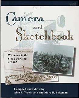 Camera and Sketchbook: Witnesses to the Sioux Uprising of 1862
