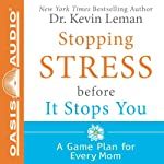Stopping Stress Before It Stops You: A Game Plan for Every Mom | Kevin Leman