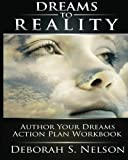 Dreams to Reality: Author Your Dreams Action Plan, Deborah S. Nelson, 1449993990