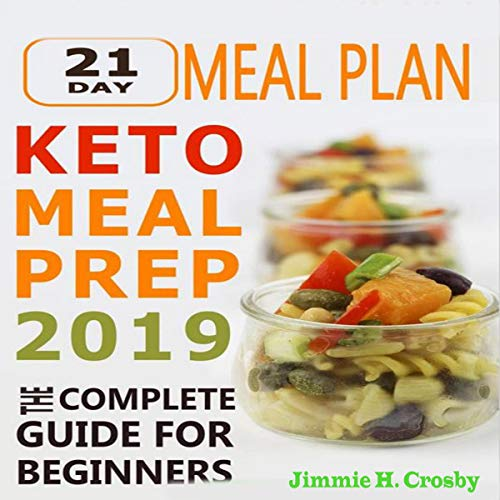 Keto Meal Prep 2019: The Complete Guide for Beginners: 21 Days Keto Meal Plan by Jimmie H. Crosby