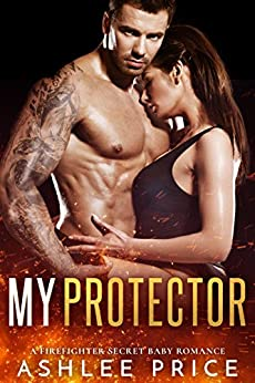 My Protector: A Firefighter Secret Baby Romance by [Price, Ashlee]