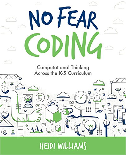No Fear Coding: Computational Thinking Across the K-5 Curriculum, by Heidi Williams