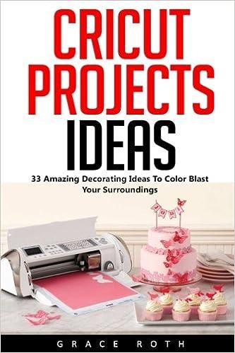 Amazon.com: Cricut Projects Ideas: 33 Amazing Decorating ...