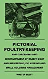 Pictorial Poultry-Keeping and Gardening and Encyclopaedia of Rabbit, Goat and Bee-Keeping, Pig Keeping and Small Holdings Management, Walter Brett, 1445514087