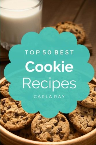 Cookies: Top 50 Best Cookie Recipes – The Quick, Easy, & Delicious Everyday Cookbook!