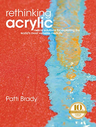 Pdf History Rethinking Acrylic: Radical Solutions For Exploiting The World's Most Versatile Medium