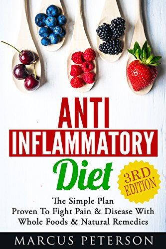 Anti Inflammatory Diet: The Simple Plan - Proven To Fight Pain & Disease With Whole Foods & Natural Remedies (Autoimmune, IBS, Pain Management, Mediterranean ... Food, Essential Oils, Clean Eating Book 1) by Marcus Peterson