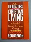 The Foundations of Christian Living, Bob Gordon, 1852400285