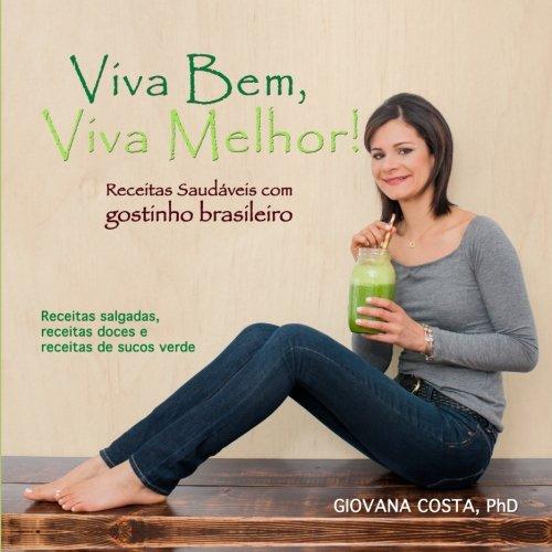 Viva Bem, Viva Melhor!: Receitas saudaveis com gostinho brasileiro (Volume 1) (Portuguese Edition)