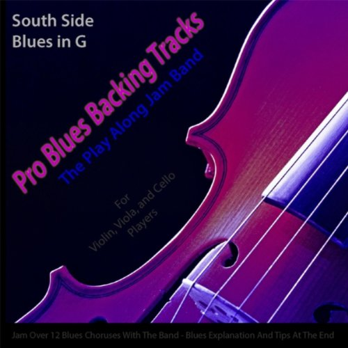 Pro Blues Backing Tracks (South Side Blues in G) [12 Blues Choruses With Tips for Violin, Viola, And Cello Players]