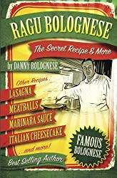 The Ragu Bolognese Cookbook: The Secret Recipe and More  ... The Best Cookbook Ever