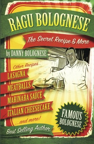 The Ragu Bolognese Cookbook: The Secret Recipe and More  ... The Best Cookbook Ever pdf