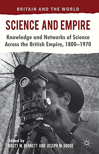 Science and Empire: Knowledge and Networks of Science across the British Empire, 1800-1970 (Britain and the World)