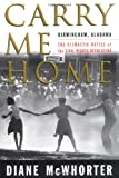 Carry Me Home, Diane McWhorter, 0684807475