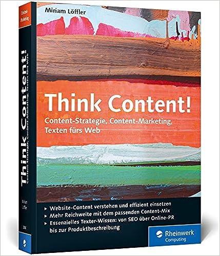 Cover des Buchs: Think Content!: Content-Strategie, Content-Marketing, Texten fürs Web (Galileo Computing)
