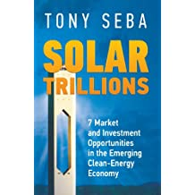 Solar Trillions - 7 Market and Investment Opportunities in the Emerging Clean-Energy Economy