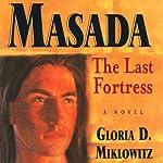 Masada: The Last Fortress | Gloria D. Miklowitz
