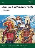 Samurai Commanders (2): 1577-1638: Vol 2 (Elite)