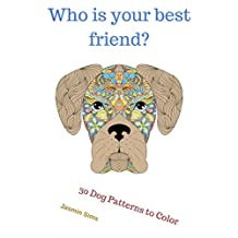 Who is your best friend?: 30 Dog Patterns to Color