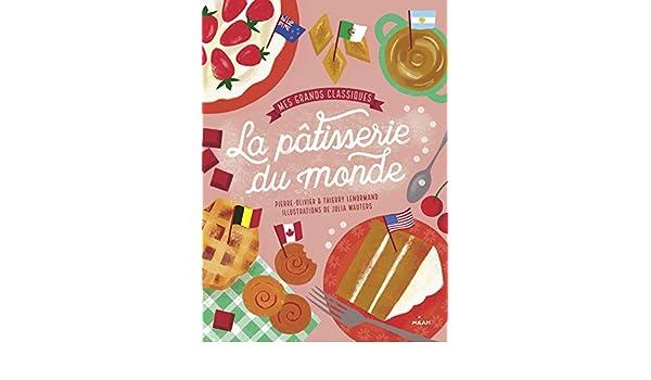 Mes grands classiques de la pâtisserie du monde (Documentaires cuisine) (French Edition) - Kindle edition by Pierre-Olivier Lenormand, Thierry Lenormand, ...