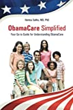ObamaCare Simplified: Your Go-to Guide for Understanding ObamaCare