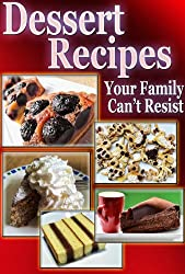 Delicious Dessert Recipes And Cupcakes Your Family Cannot Resist (English Edition)