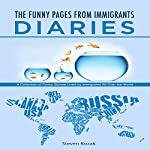 The Funny Pages from Immigrants' Diaries: An Amazing Collection of Funny Stories Lived by Immigrants All over the World | Steven Kozak