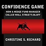 Confidence Game: How Hedge Fund Manager Bill Ackman Called Wall Street's Bluff | Christine S. Richard