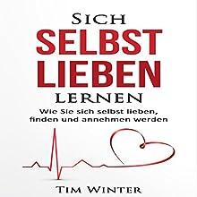 Sich selbst lieben lernen: Wie Sie sich selbst lieben, finden und annehmen werden Hörbuch von Tim Winter Gesprochen von: Patrick Khatrao