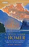 Travel Guide to Homer, A: On the Trail of Odysseus through Turkey and the Mediterranean