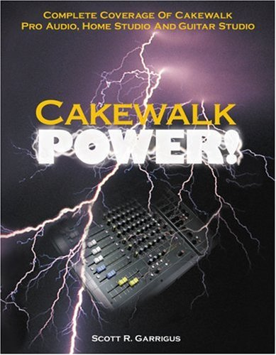 Cakewalk Power! : Complete Coverage of Cakewalk Pro Audio, Home Studio, and Guitar Studio by Brand: Course Technology PTR
