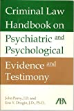 Criminal Law Handbook on Psychiatric and Psychological Evidence and Testimony, Parry, John and Drogin, Eric York, 1570738491