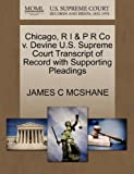 Chicago, R I and P R Co V. Devine U. S. Supreme Court Transcript of Record with Supporting Pleadings, James C. McShane, 127010182X
