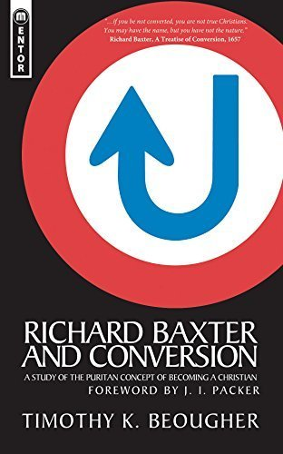 - Richard Baxter And Conversion: A Study of Puritan Concept of Becoming Christian by Timothy K. Beougher (2008-01-20)
