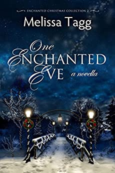 One Enchanted Eve: A Novella (Enchanted Christmas Collection Book 2) by [Tagg, Melissa]