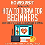 How to Draw for Beginners | Christy Peraja,HowExpert Press