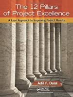 The 12 Pillars of Project Excellence: A Lean Approach to Improving Project Results Front Cover