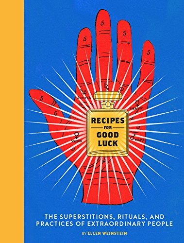 [Book] Recipes for Good Luck: The Superstitions, Rituals, and Practices of Extraordinary People PPT