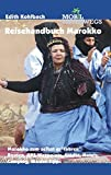 Reisehandbuch Marokko / Band 3: Reisehandbuch Marokko: Marokko zum selbst erfahren: Routen, GPS-Waypoints, Städte, Hotels, Camping, Insider-Tipps (mobil unterwegs)
