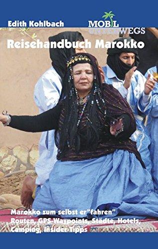 Reisehandbuch Marokko / Band 3: Reisehandbuch Marokko: Marokko zum selbst erfahren: Routen, GPS-Waypoints, Städte, Hotels, Camping, Insider-Tipps (mobil unterwegs) Taschenbuch – 1. August 2017 Edith Kohlbach Städte 3941015265 Afrika