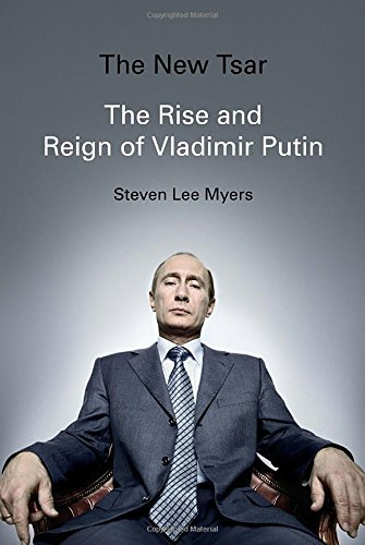 The New Tsar: The Rise and Reign of Vladimir Putin by Steven Lee Myers (2015-09-29)