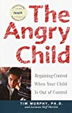 The Angry Child: Regaining Control When Your Child Is Out of Control