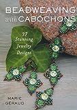 Beadweaving with Cabochons, Marie Géraud, 0312643772