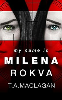 My Name Is Milena Rokva (Alexandra Gastone Book 2) by [Maclagan, T.A.]