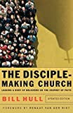 : The Disciple-Making Church: Leading a Body of Believers on the Journey of Faith