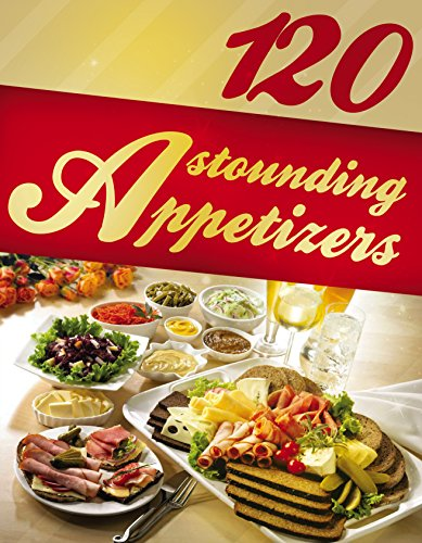 120 Astounding Appetizers (appetizer recipes, easy appetizers, starters, starter recipes, appetizer cookbook, snack recipes) by Alisha Morgan